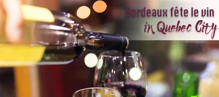 Wine lovers, discover Bordeaux wine festival in Quebec City